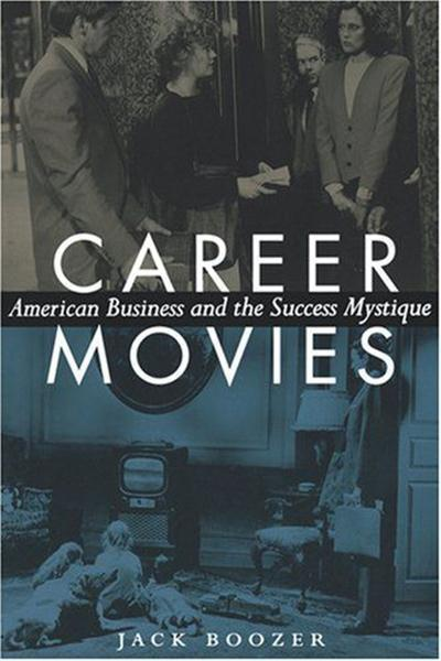 Career Movies American Business and the Success Mystique