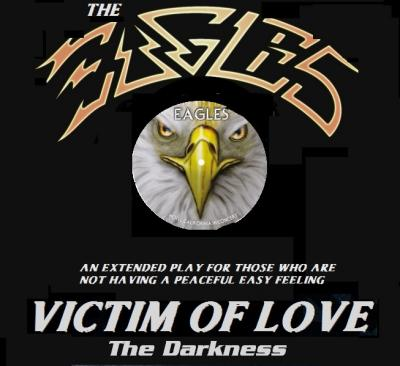 The Eagles - Victim Of Love  The Darkness (Max EP) 2018 ak VO