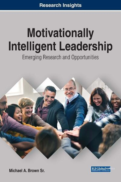 Motivationally Intelligent Leadership Emerging Research and Opportunities