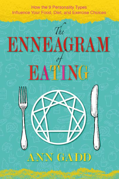 The Enneagram of Eating How the 9 Personality Types Influence Your Food, Diet, and Exercise Choices