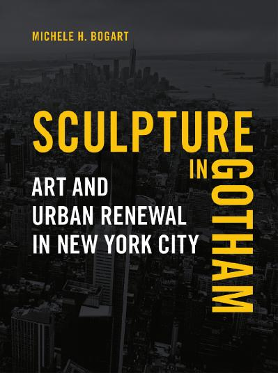 Sculpture in Gotham Art and Urban Renewal in New York City